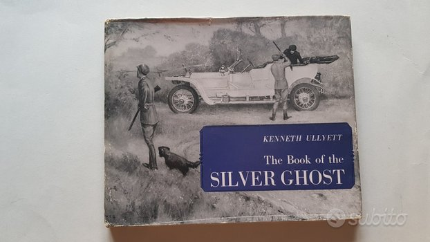 The book of the Silver Ghost Rolls Royce 1963
